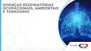 Doenças Respiratórias Ocupacionais, Ambientais e Tabagismo (Doenças e Cessação) - Módulo I